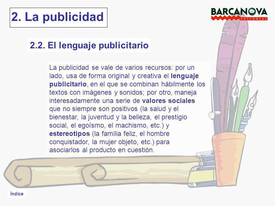 Índice 2. La publicidad La publicidad se vale de varios recursos: por un lado, usa de forma original y creativa el lenguaje publicitario, en el que se
