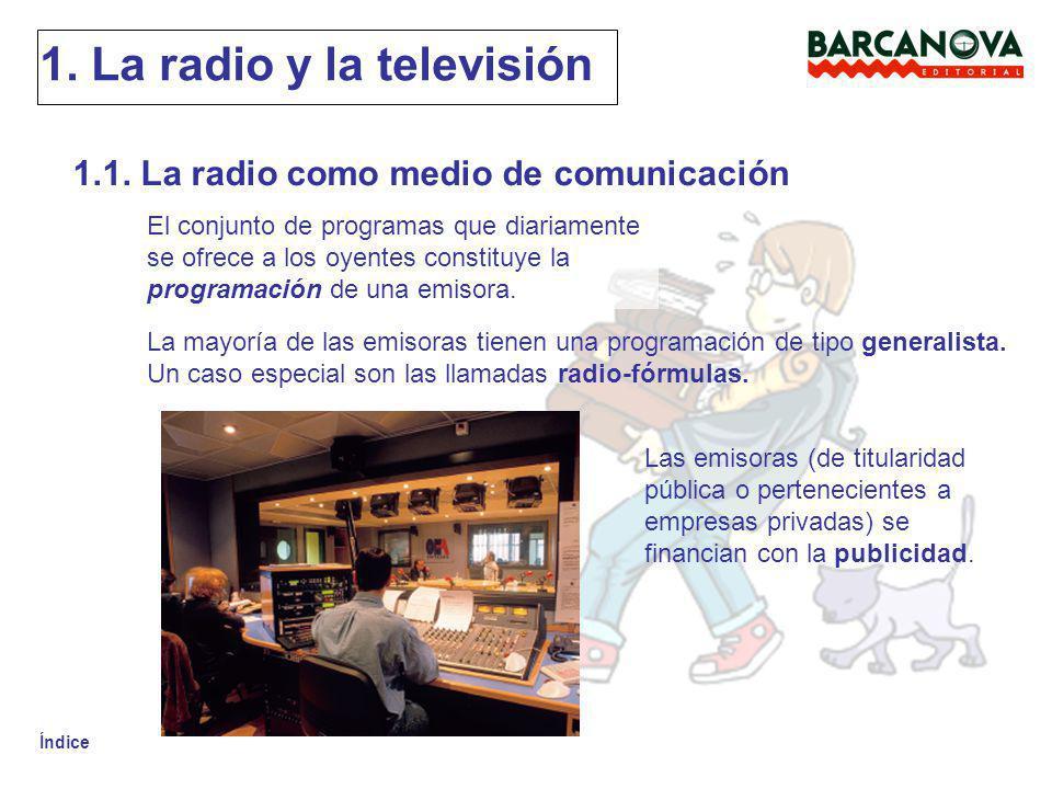Índice 1. La radio y la televisión 1.1. La radio como medio de comunicación El conjunto de programas que diariamente se ofrece a los oyentes constituy
