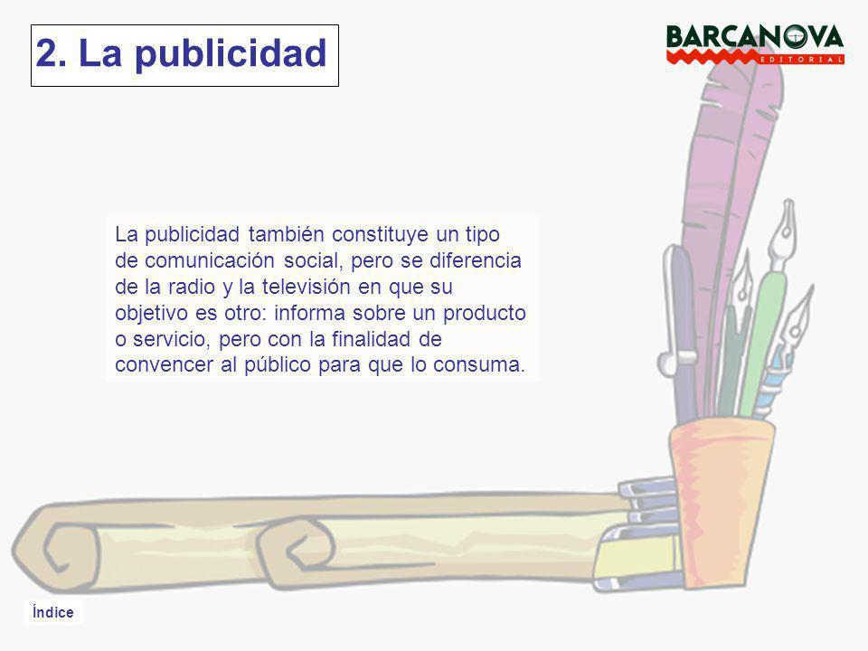 Índice 2. La publicidad La publicidad también constituye un tipo de comunicación social, pero se diferencia de la radio y la televisión en que su obje