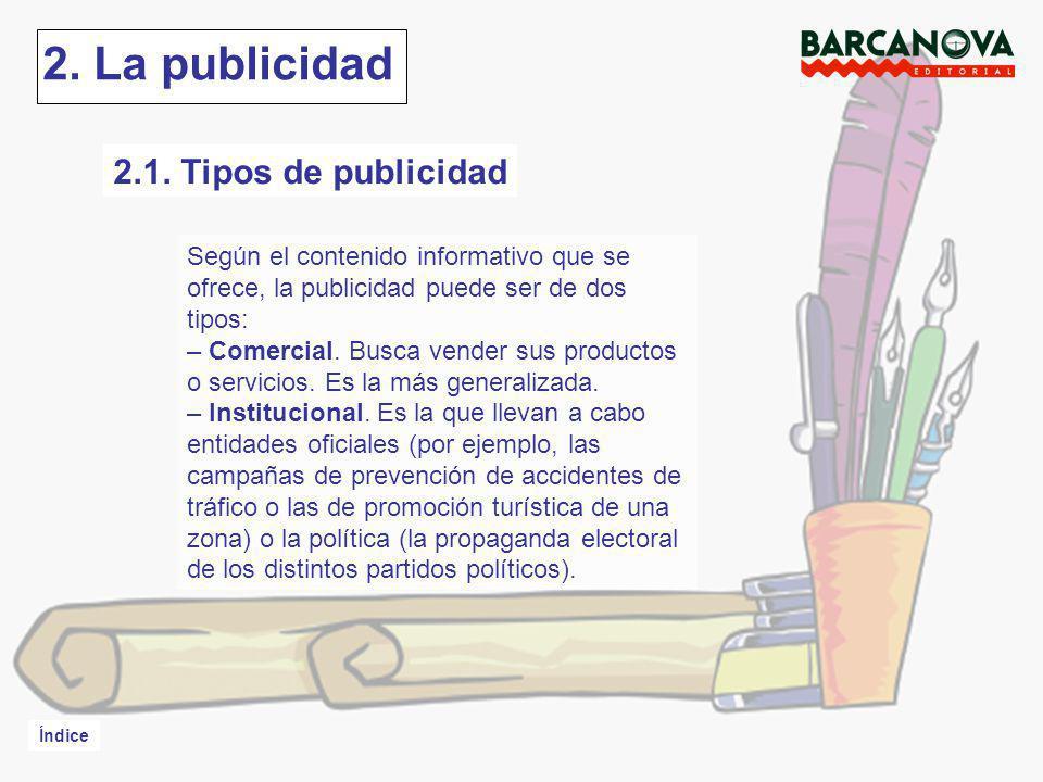 Índice 2. La publicidad Según el contenido informativo que se ofrece, la publicidad puede ser de dos tipos: – Comercial. Busca vender sus productos o