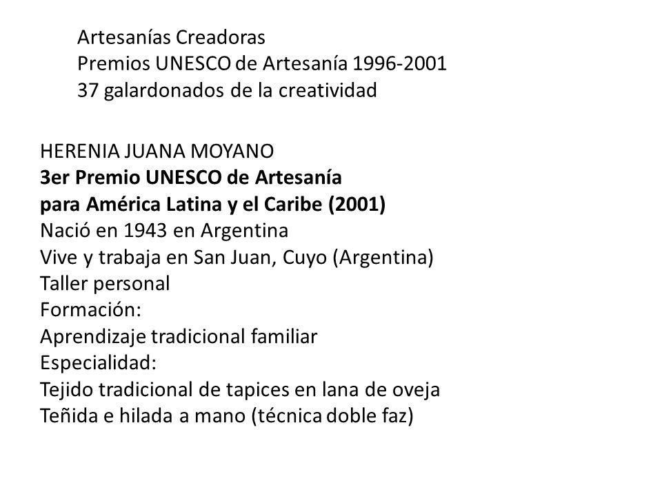 Artesanías Creadoras Premios UNESCO de Artesanía 1996-2001 37 galardonados de la creatividad HERENIA JUANA MOYANO 3er Premio UNESCO de Artesanía para