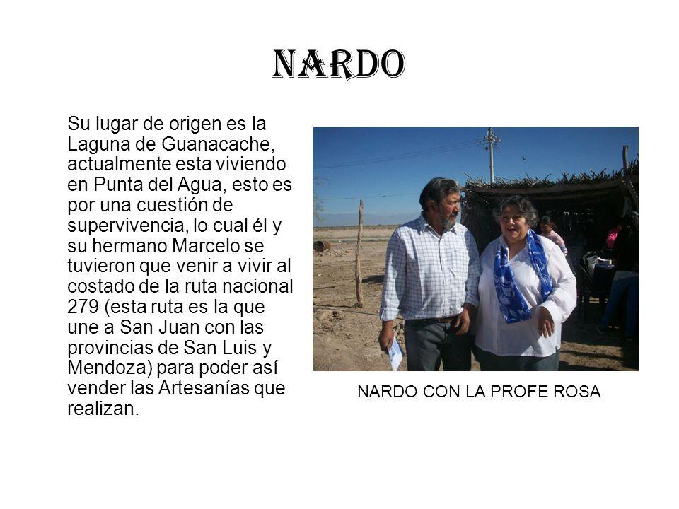 Su vida Nardo es una persona que le gusta participar en las distintas ferias que se organizan en la provincia de San Juan para poder mostrar así sus Artesanías, también participó en la película Guanacache Tierra Huarpes.