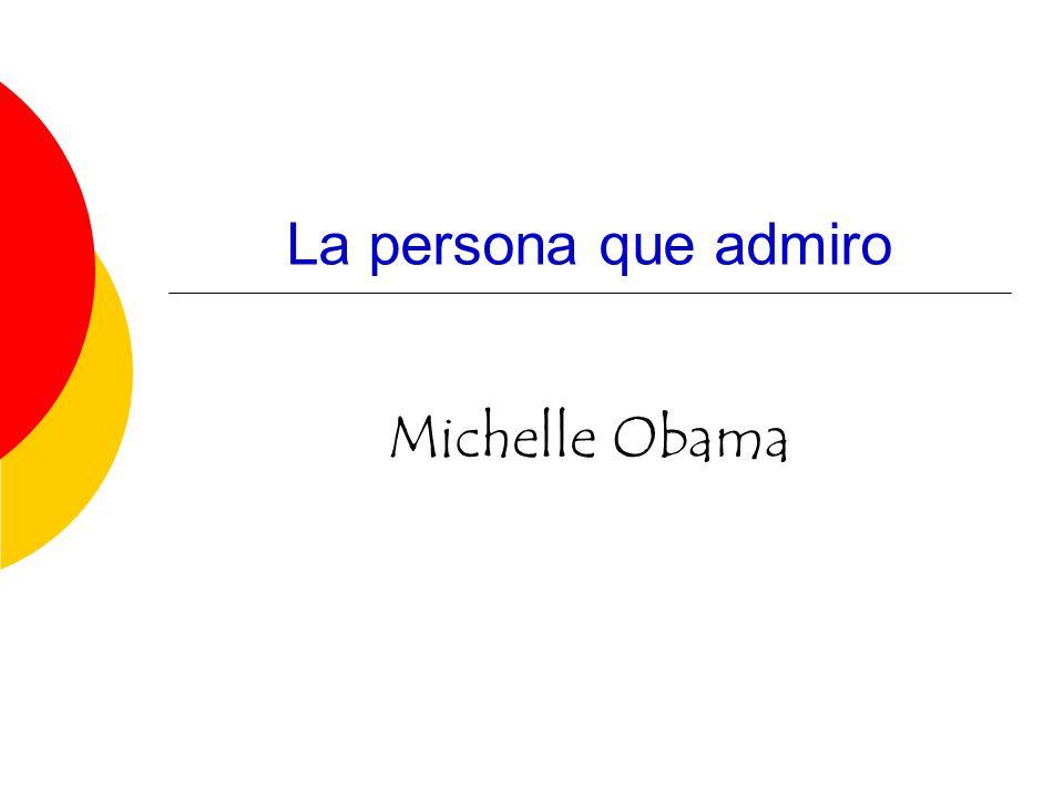 La persona que admiro Michelle Obama