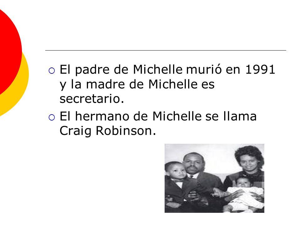 El padre de Michelle murió en 1991 y la madre de Michelle es secretario. El hermano de Michelle se llama Craig Robinson.