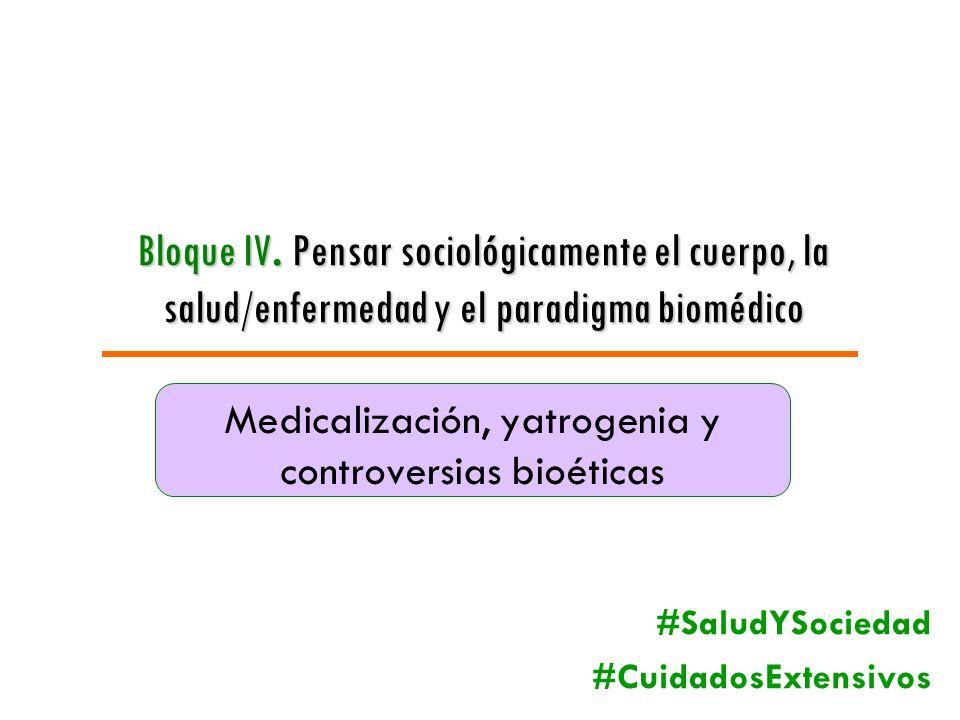 Bloque IV. Pensar sociológicamente el cuerpo, la salud/enfermedad y el paradigma biomédico Medicalización, yatrogenia y controversias bioéticas #Salud