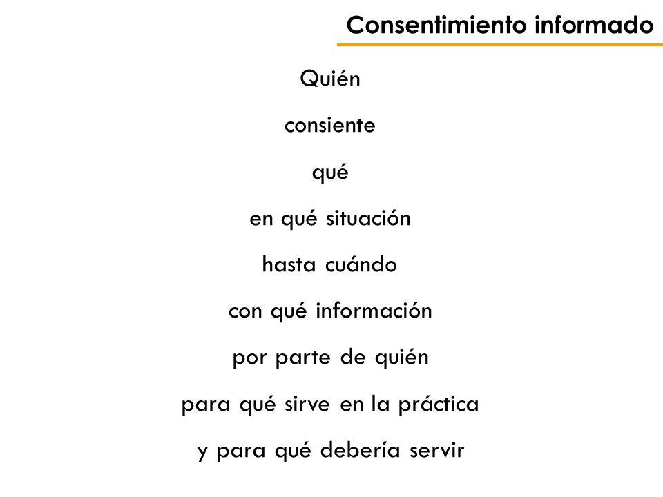 Consentimiento informado Quién consiente qué en qué situación hasta cuándo con qué información por parte de quién para qué sirve en la práctica y para