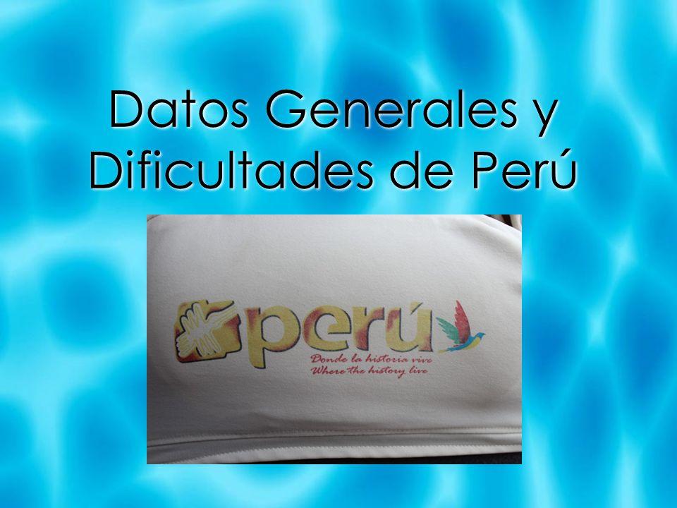 Datos Generales y Dificultades de Perú