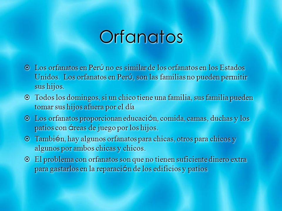 Orfanatos Los orfanatos en Per ú no es similar de los orfanatos en los Estados Unidos.