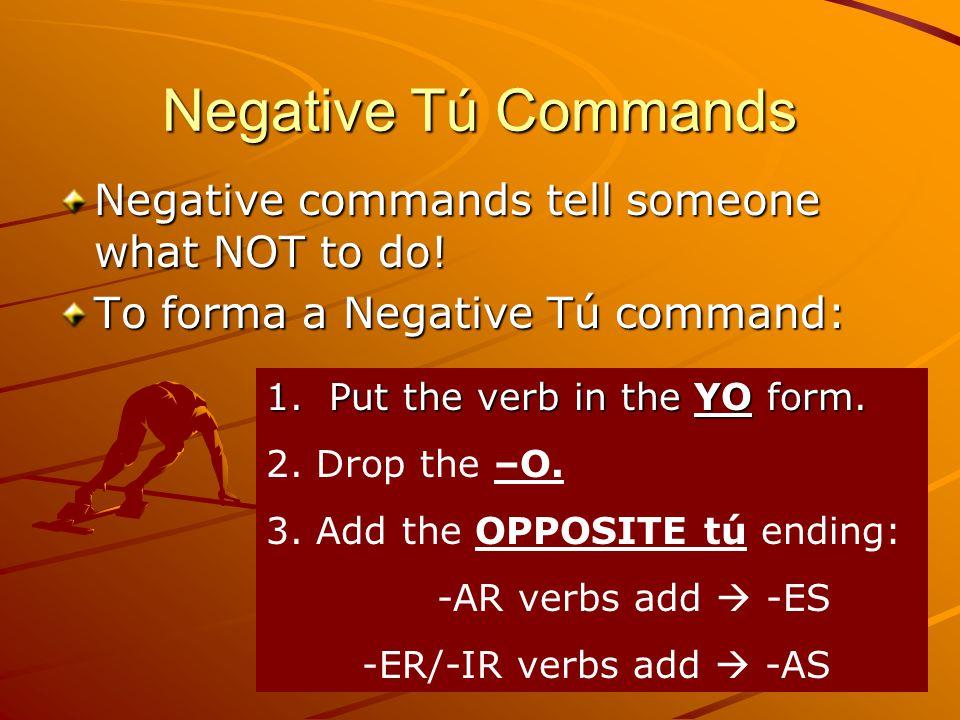 Examples of Negative tú commands: Hablar hablo no hables Comer como no comas Escribir escribo no escribas !OJO.