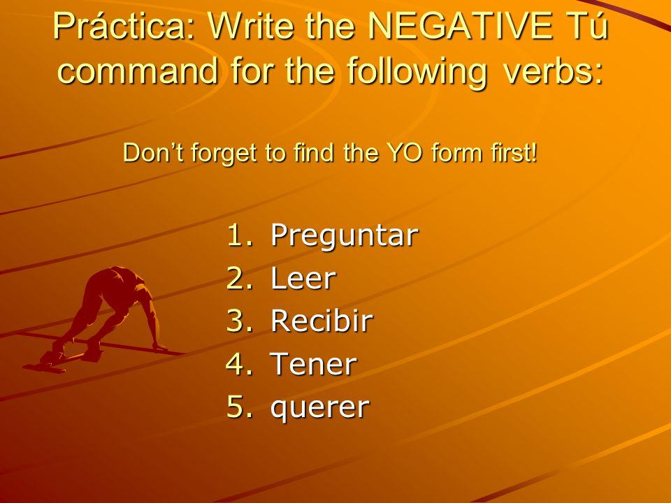 Irregular Negative Tú commands The following verbs have irregular negative Tú commands: SER no seas ESTAR no estés DAR no des IR no vayas