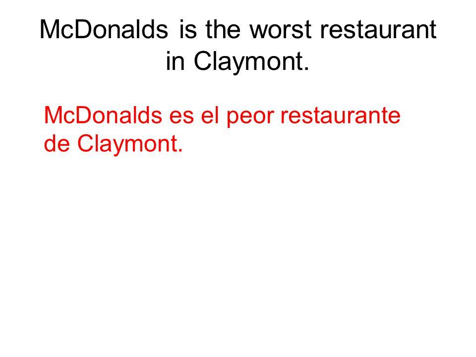 McDonalds is the worst restaurant in Claymont. McDonalds es el peor restaurante de Claymont.