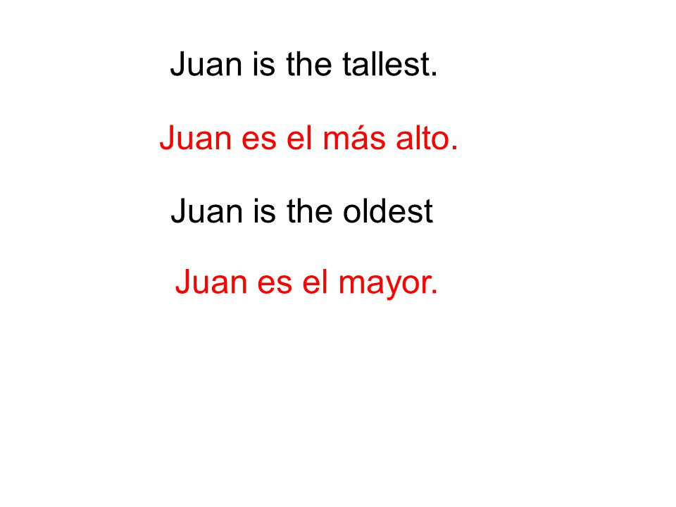 Juan is the tallest. Juan es el más alto. Juan is the oldest Juan es el mayor.