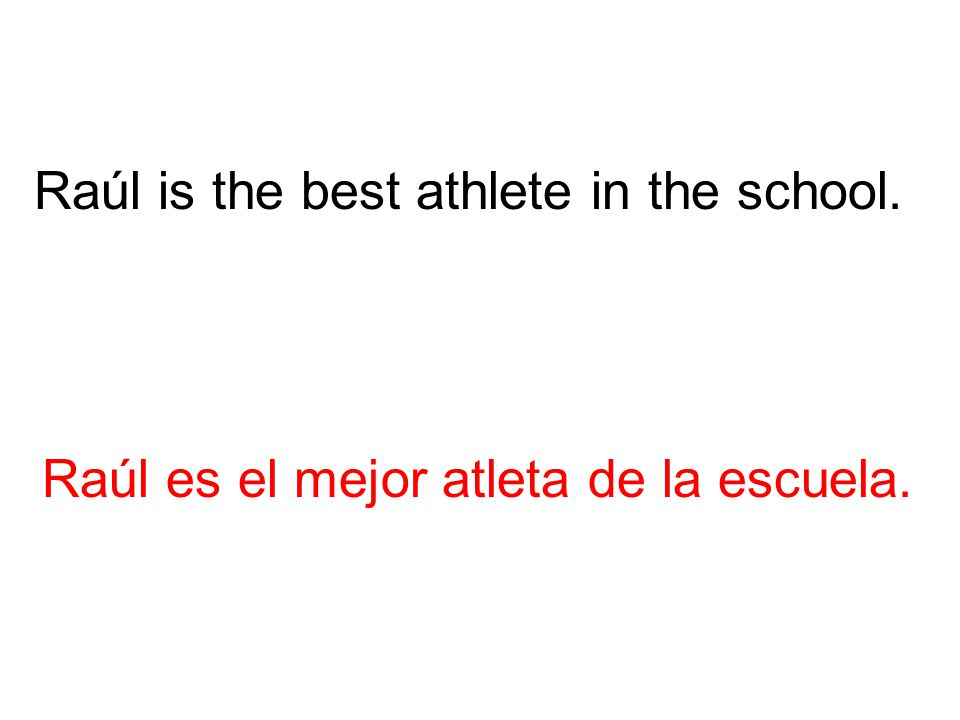 Raúl es el mejor atleta de la escuela. Raúl is the best athlete in the school.