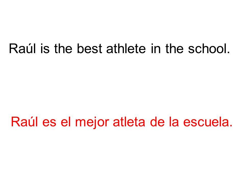 Raúl es el mejor atleta de la escuela. Raúl is the best athlete in the school.