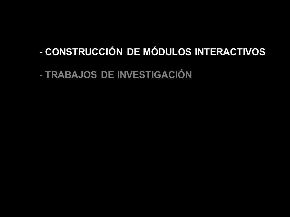 - CONSTRUCCIÓN DE MÓDULOS INTERACTIVOS - TRABAJOS DE INVESTIGACIÓN