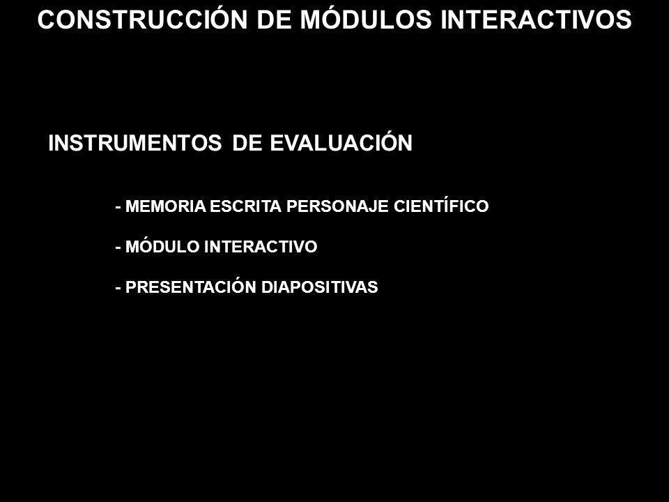 INSTRUMENTOS DE EVALUACIÓN - MEMORIA ESCRITA PERSONAJE CIENTÍFICO - MÓDULO INTERACTIVO - PRESENTACIÓN DIAPOSITIVAS CONSTRUCCIÓN DE MÓDULOS INTERACTIVO