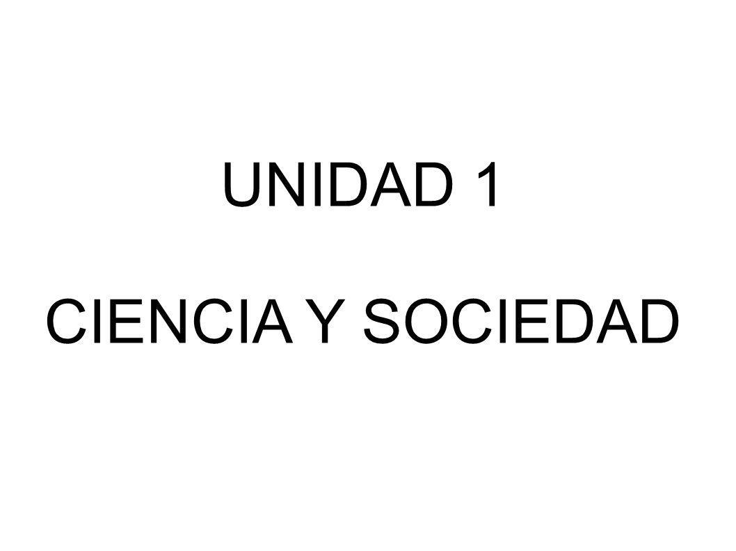 UNIDAD 1 CIENCIA Y SOCIEDAD