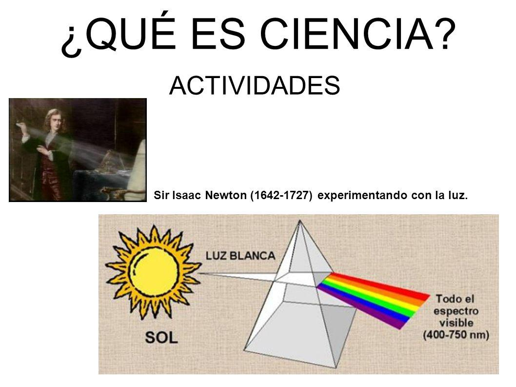 ¿QUÉ ES CIENCIA? ACTIVIDADES Sir Isaac Newton (1642-1727) experimentando con la luz.