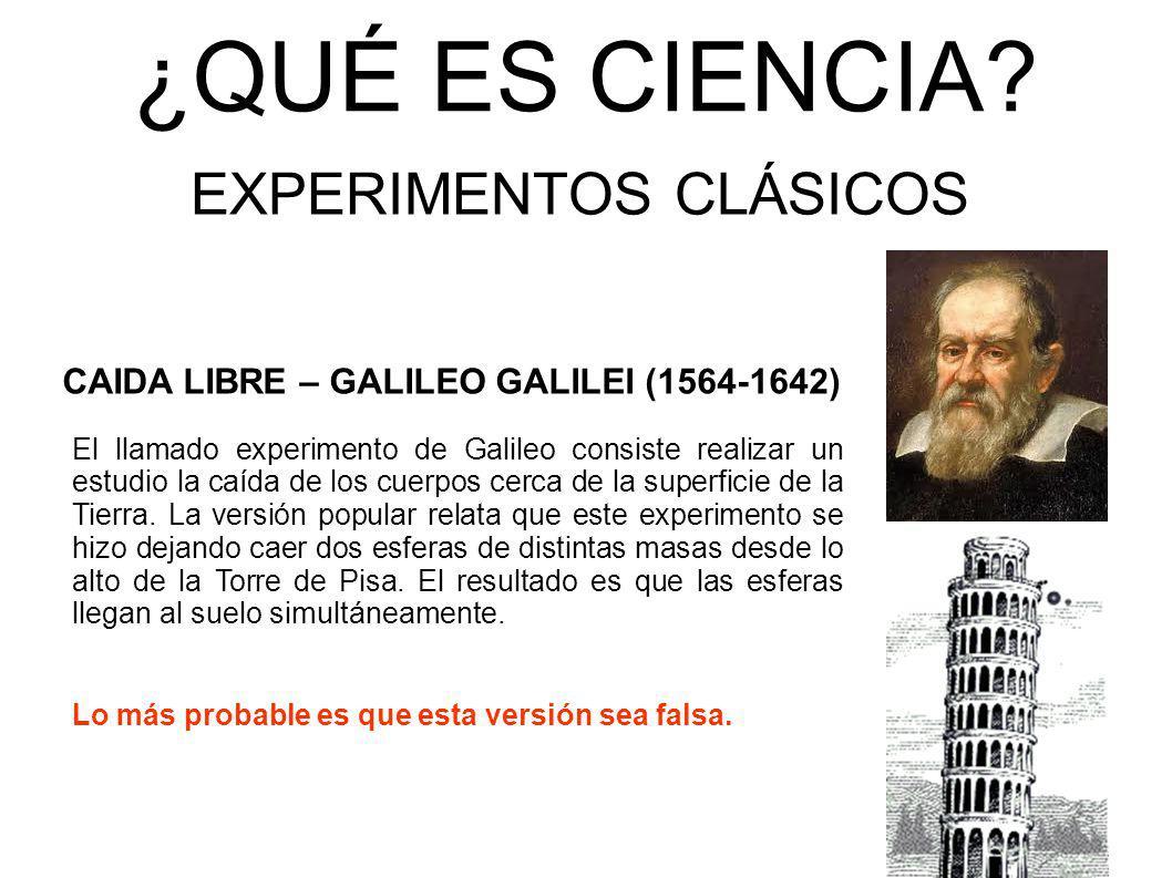 ¿QUÉ ES CIENCIA? EXPERIMENTOS CLÁSICOS CAIDA LIBRE – GALILEO GALILEI (1564-1642) El llamado experimento de Galileo consiste realizar un estudio la caí