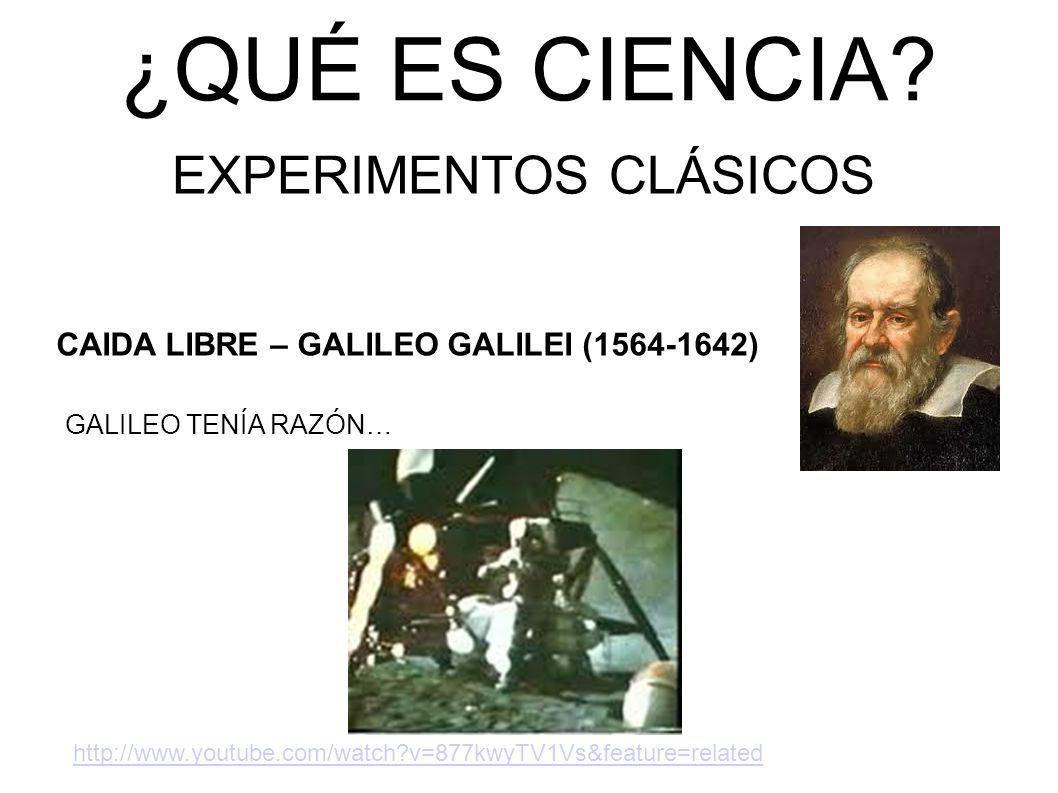 ¿QUÉ ES CIENCIA? EXPERIMENTOS CLÁSICOS CAIDA LIBRE – GALILEO GALILEI (1564-1642) GALILEO TENÍA RAZÓN… http://www.youtube.com/watch?v=877kwyTV1Vs&featu