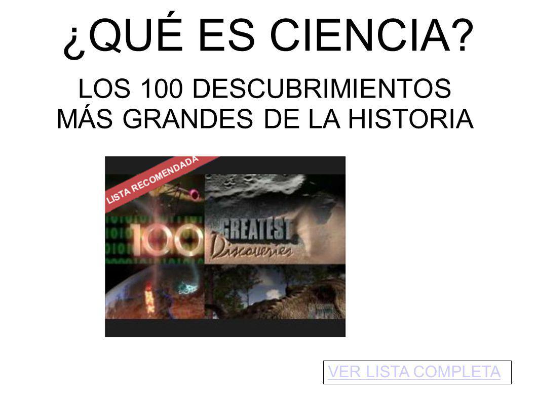 ¿QUÉ ES CIENCIA? LOS 100 DESCUBRIMIENTOS MÁS GRANDES DE LA HISTORIA VER LISTA COMPLETA