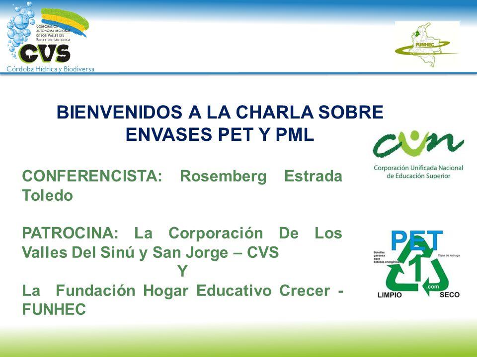 Córdoba Hídrica y Biodiversa BIENVENIDOS A LA CHARLA SOBRE ENVASES PET Y PML CONFERENCISTA: Rosemberg Estrada Toledo PATROCINA: La Corporación De Los