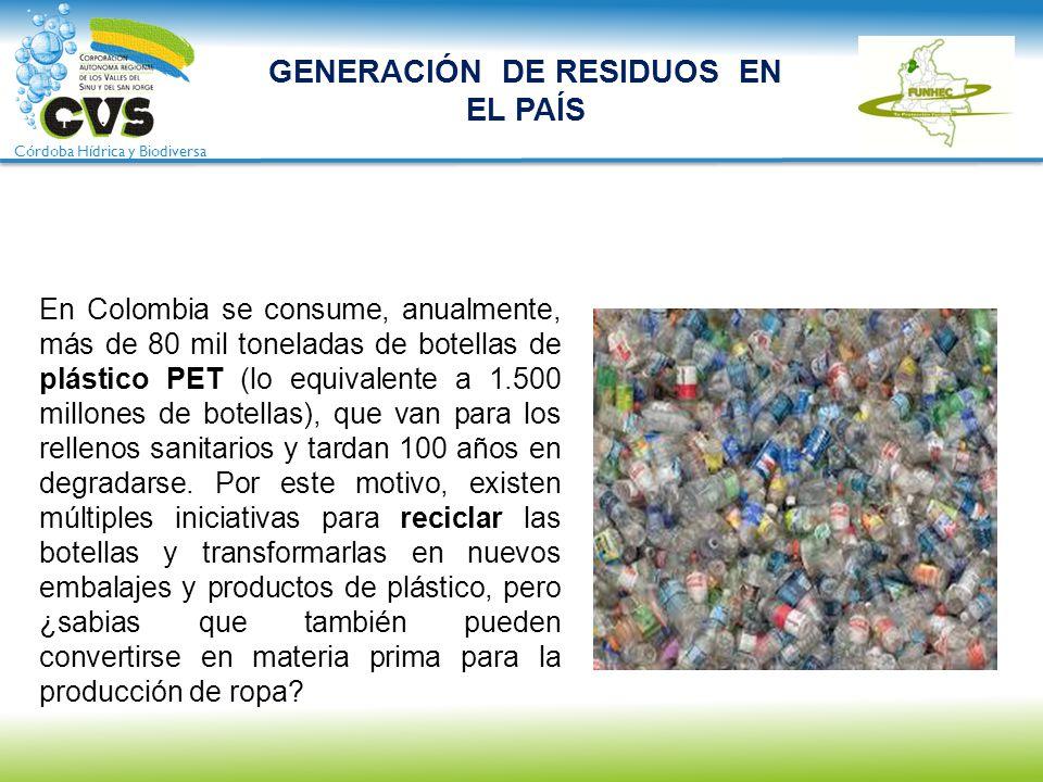 Córdoba Hídrica y Biodiversa En Colombia se consume, anualmente, más de 80 mil toneladas de botellas de plástico PET (lo equivalente a 1.500 millones