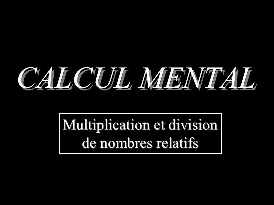 CALCUL MENTAL Multiplication et division de nombres relatifs