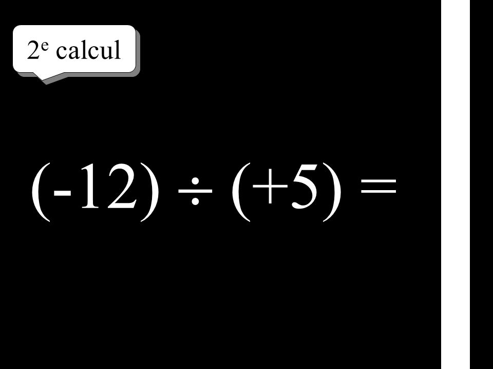 1 er calcul (-14) (-5) =