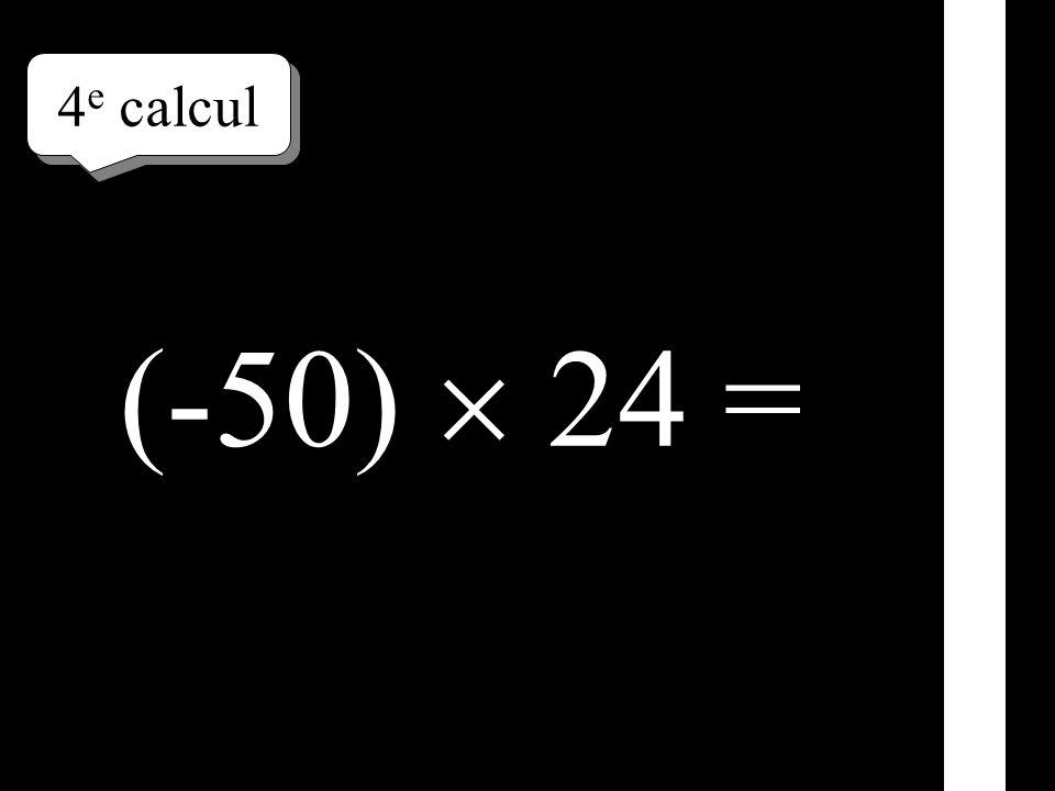 4 e calcul (-50) 24 =