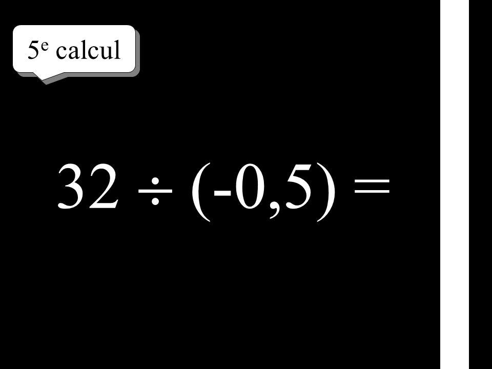5 e calcul 32 (-0,5) =