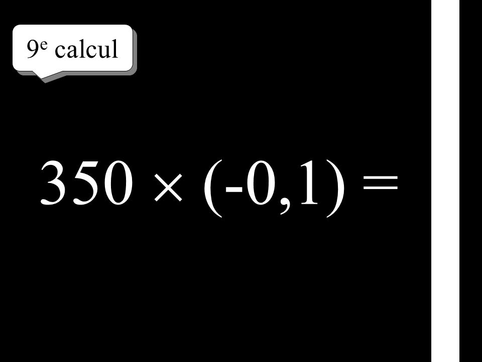 9 e calcul 350 (-0,1) =