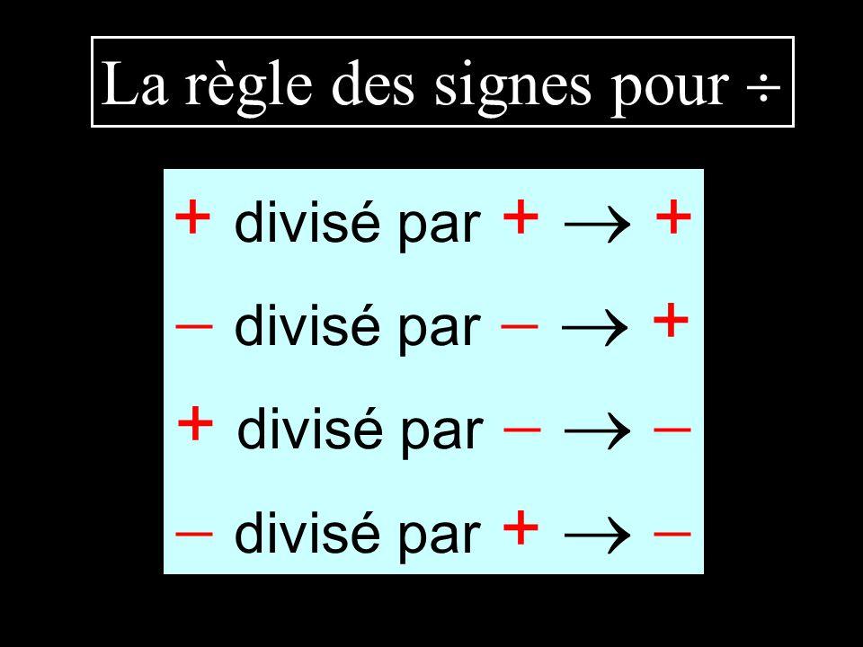 La règle des signes pour + divisé par + + divisé par + + divisé par divisé par +