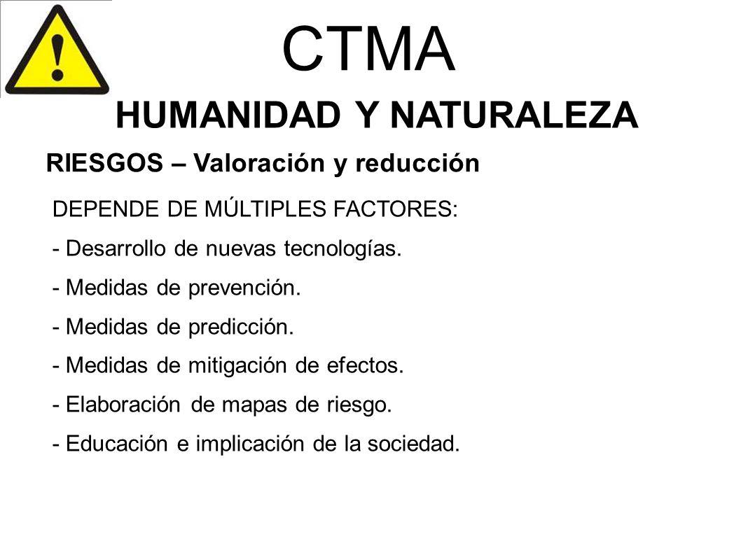 CTMA HUMANIDAD Y NATURALEZA DEPENDE DE MÚLTIPLES FACTORES: - Desarrollo de nuevas tecnologías. - Medidas de prevención. - Medidas de predicción. - Med