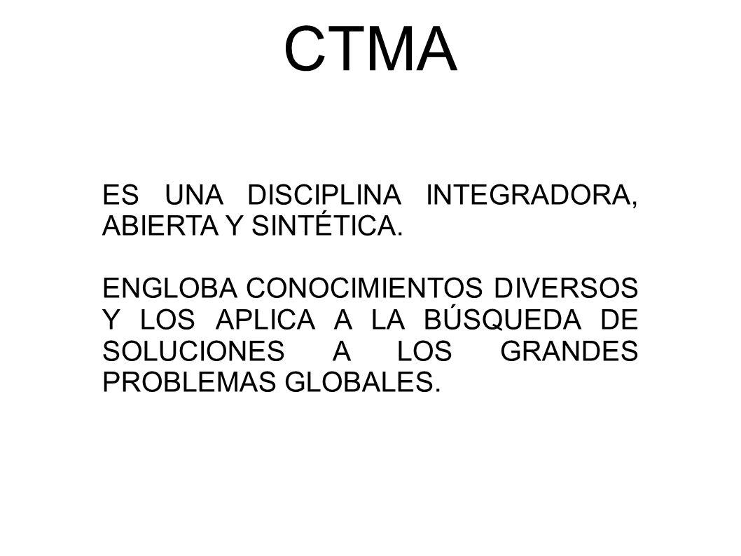 CTMA REQUIERE DE LA INTERVENCIÓN DE DIVERSAS DISCIPLINAS CIENTÍFICAS: - MATEMÁTICAS - GEOLOGÍA - BIOLOGÍA - FÍSICA - QUÍMICA - MEDICINA - FARMACIA - GEOGRAFÍA - DERECHO - ECONOMÍA - ETC, ETC….