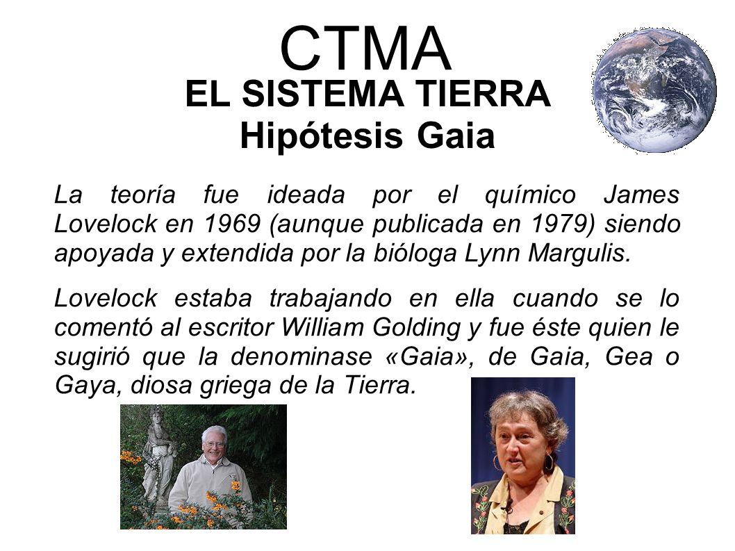 CTMA EL SISTEMA TIERRA Hipótesis Gaia La teoría fue ideada por el químico James Lovelock en 1969 (aunque publicada en 1979) siendo apoyada y extendida