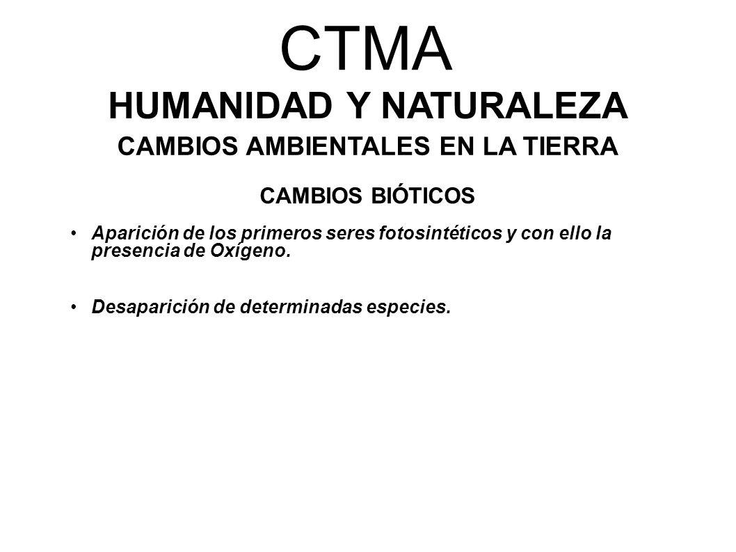 CTMA HUMANIDAD Y NATURALEZA CAMBIOS AMBIENTALES EN LA TIERRA CAMBIOS BIÓTICOS Aparición de los primeros seres fotosintéticos y con ello la presencia d