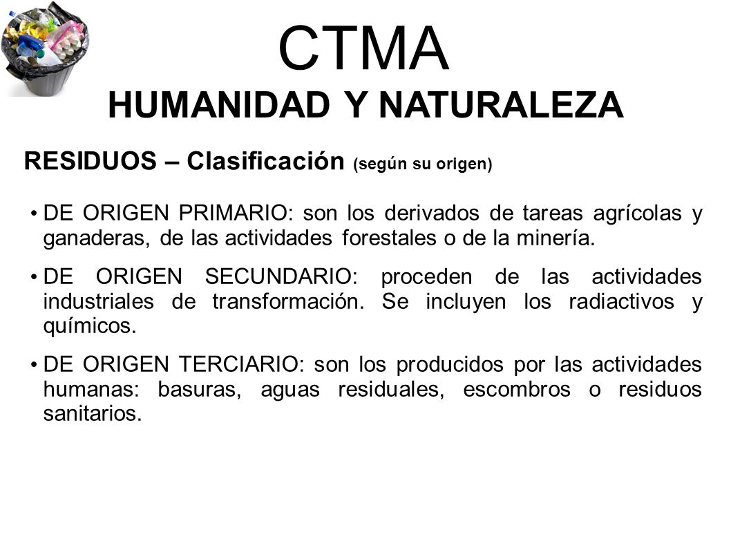 CTMA HUMANIDAD Y NATURALEZA DE ORIGEN PRIMARIO: son los derivados de tareas agrícolas y ganaderas, de las actividades forestales o de la minería. DE O