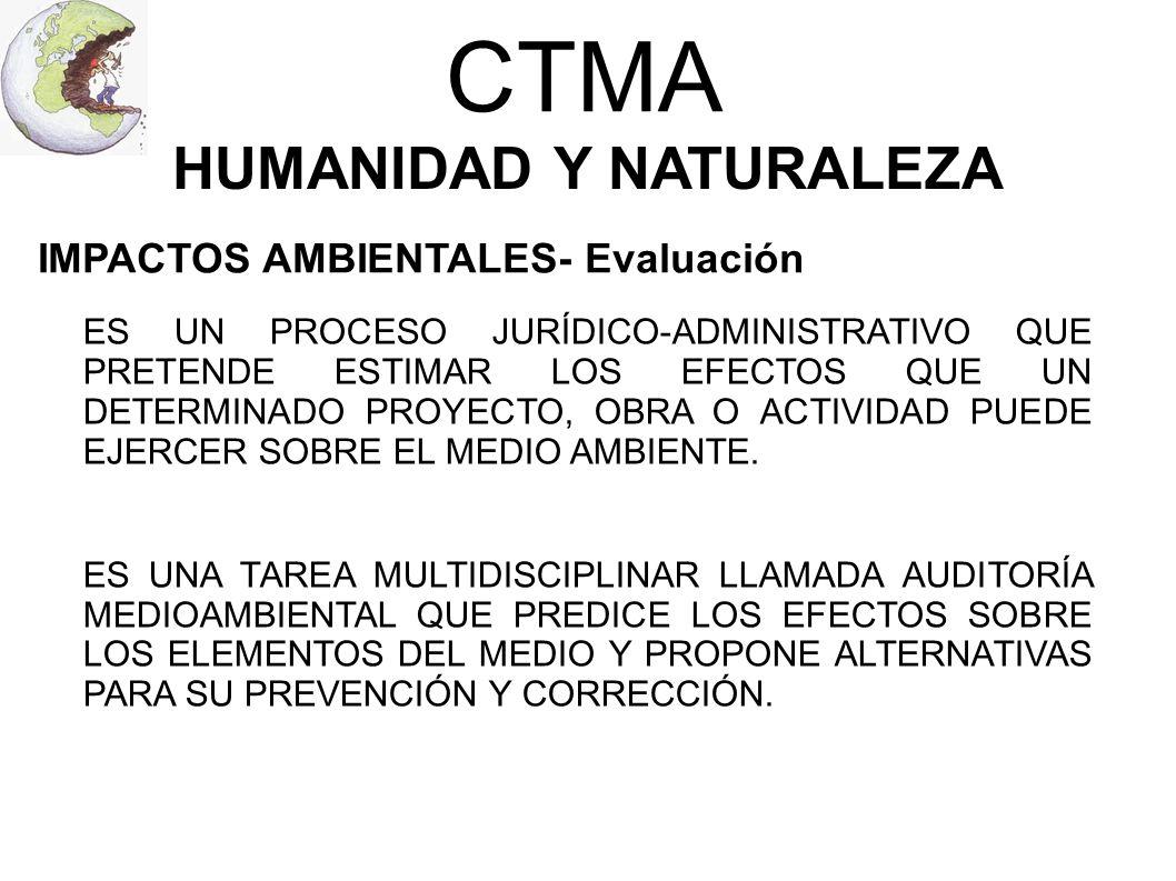 CTMA HUMANIDAD Y NATURALEZA IMPACTOS AMBIENTALES- Evaluación ES UN PROCESO JURÍDICO-ADMINISTRATIVO QUE PRETENDE ESTIMAR LOS EFECTOS QUE UN DETERMINADO