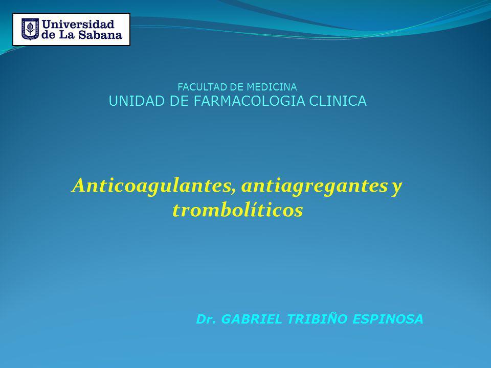 FACULTAD DE MEDICINA UNIDAD DE FARMACOLOGIA CLINICA Anticoagulantes, antiagregantes y trombolíticos Dr. GABRIEL TRIBIÑO ESPINOSA