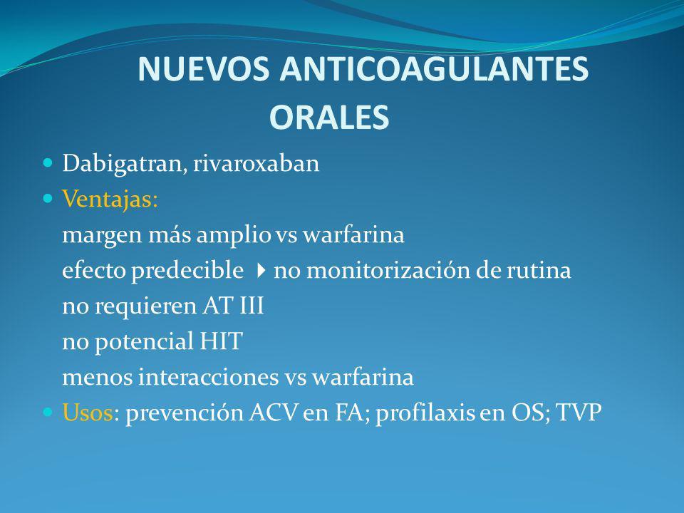 NUEVOS ANTICOAGULANTES ORALES Dabigatran, rivaroxaban Ventajas: margen más amplio vs warfarina efecto predecible no monitorización de rutina no requie