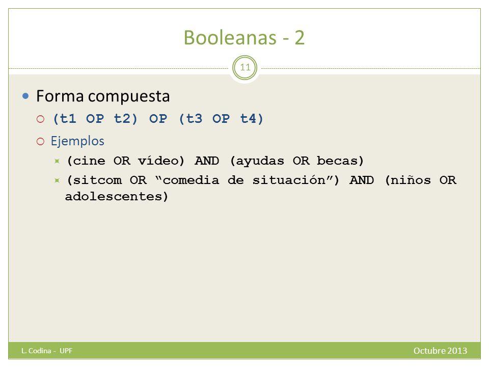 Booleanas - 2 Forma compuesta (t1 OP t2) OP (t3 OP t4) Ejemplos (cine OR vídeo) AND (ayudas OR becas) (sitcom OR comedia de situación) AND (niños OR a