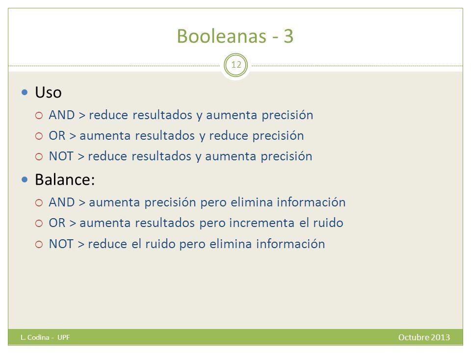 Booleanas - 3 Uso AND > reduce resultados y aumenta precisión OR > aumenta resultados y reduce precisión NOT > reduce resultados y aumenta precisión B