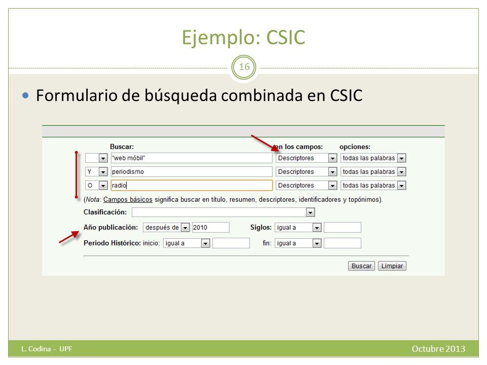 Ejemplo: CSIC Formulario de búsqueda combinada en CSIC L. Codina - UPF 16 Octubre 2013