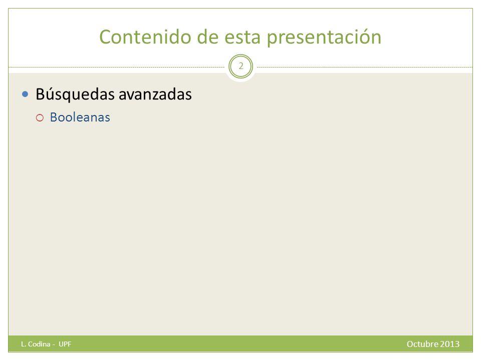 Contenido de esta presentación Búsquedas avanzadas Booleanas Octubre 2013 L. Codina - UPF 2