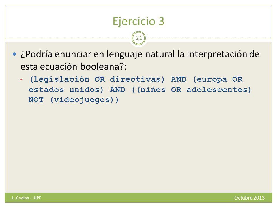 Ejercicio 3 ¿Podría enunciar en lenguaje natural la interpretación de esta ecuación booleana?: (legislación OR directivas) AND (europa OR estados unid