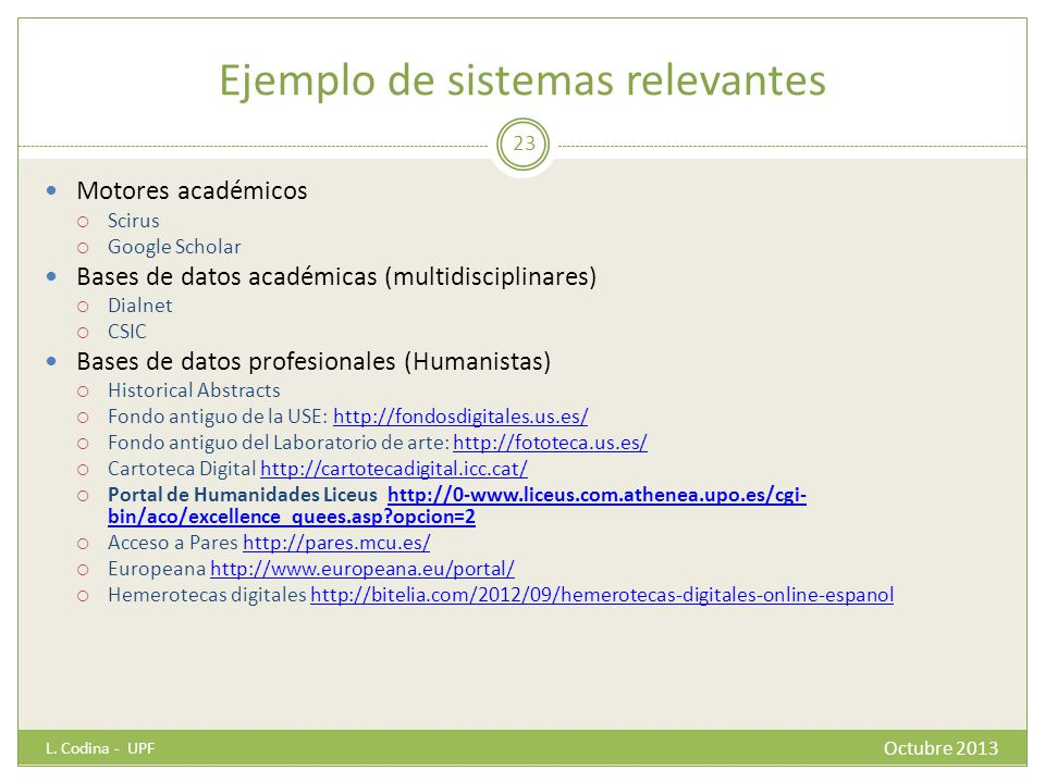 Ejemplo de sistemas relevantes Motores académicos Scirus Google Scholar Bases de datos académicas (multidisciplinares) Dialnet CSIC Bases de datos pro