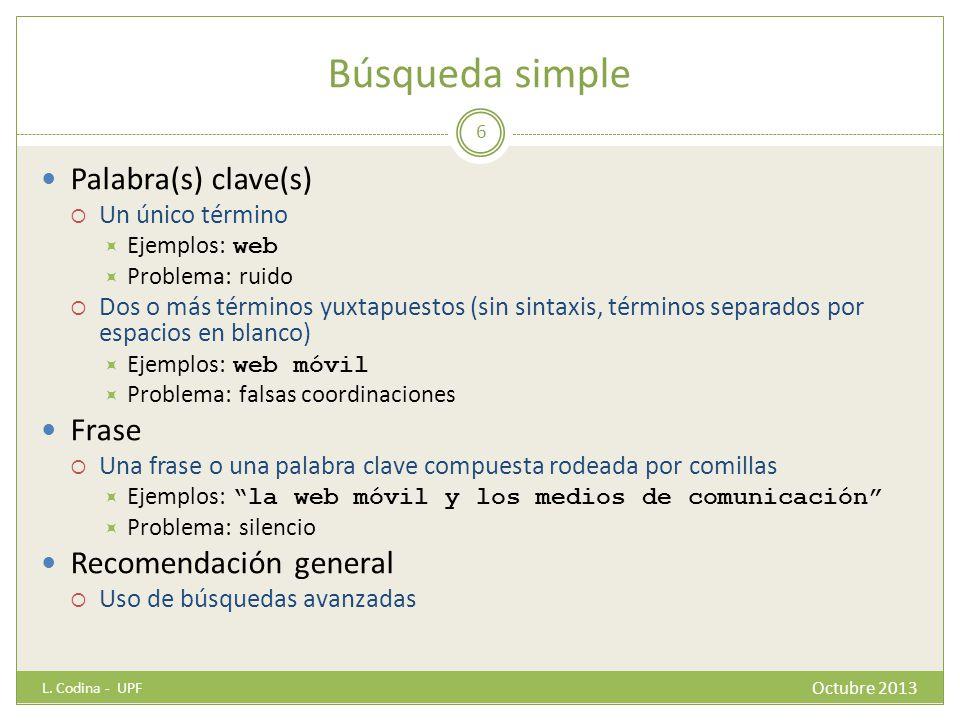 Búsqueda simple Palabra(s) clave(s) Un único término Ejemplos: web Problema: ruido Dos o más términos yuxtapuestos (sin sintaxis, términos separados p