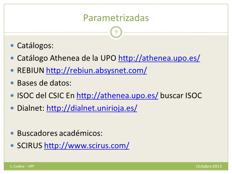 Parametrizadas L. Codina - UPF 9 Catálogos: Catálogo Athenea de la UPO http://athenea.upo.es/http://athenea.upo.es/ REBIUN http://rebiun.absysnet.com/