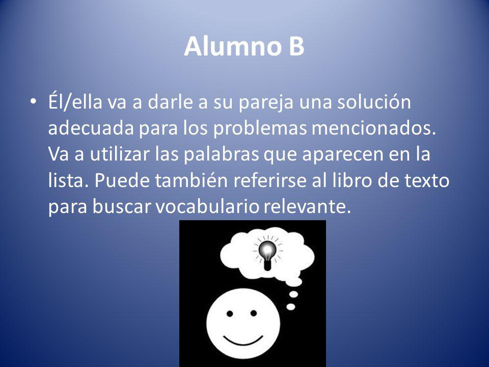 Alumno B Él/ella va a darle a su pareja una solución adecuada para los problemas mencionados.